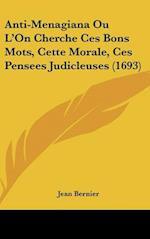 Anti-Menagiana Ou L'On Cherche Ces Bons Mots, Cette Morale, Ces Pensees Judicleuses (1693) af Jean Bernier