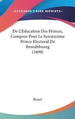 de L'Education Des Princes, Compose Pour Le Serenissime Prince Electoral de Brandebourg (1699) af Royer