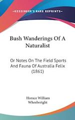 Bush Wanderings of a Naturalist af Horace William Wheelwright