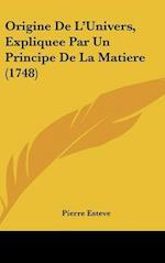 Origine de L'Univers, Expliquee Par Un Principe de La Matiere (1748) af Pierre Esteve