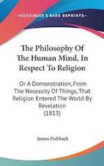 The Philosophy of the Human Mind, in Respect to Religion af James Fishback