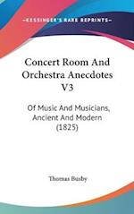 Concert Room and Orchestra Anecdotes V3 af Thomas Busby