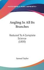 Angling in All Its Branches af Samuel Taylor