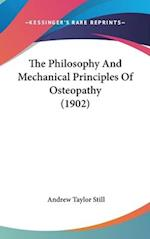 The Philosophy and Mechanical Principles of Osteopathy (1902) af Andrew Taylor Still