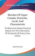 Sketches of Upper Canada, Domestic, Local, and Characteristic af John Howison