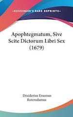 Apophtegmatum, Sive Scite Dictorum Libri Sex (1679) af Desiderius Erasmus Roterodamus