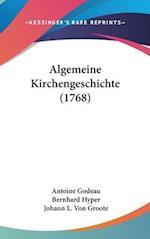 Algemeine Kirchengeschichte (1768) af Bernhard Hyper, Antoine Godeau, Johann L. Von Groote