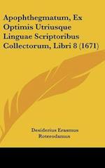 Apophthegmatum, Ex Optimis Utriusque Linguae Scriptoribus Collectorum, Libri 8 (1671) af Desiderius Erasmus Roterodamus