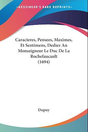 Bog, paperback Caracteres, Pensees, Maximes, Et Sentimens, Dediez an Monseigneur Le Duc de La Rochefaucault (1694) af Dupuy