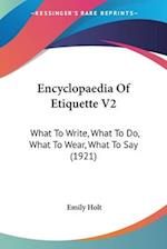 Encyclopaedia of Etiquette V2 af Emily Holt
