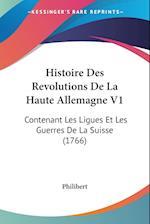 Histoire Des Revolutions de La Haute Allemagne V1 af Philibert