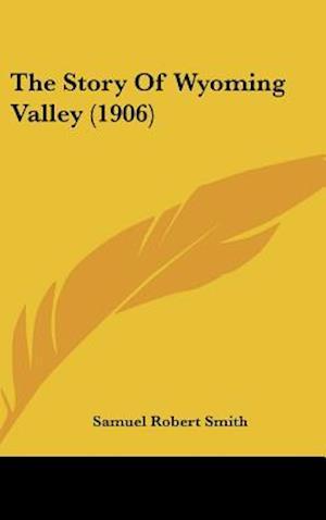 Bog, hardback The Story of Wyoming Valley (1906) af Samuel Robert Smith