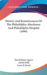 History and Reminiscences of the Philadelphia Almshouse and Philadelphia Hospital (1890) af Alfred Stille, Lewis P. Busch, David Hayes Agnew