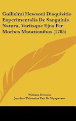 Guilielmi Hewsoni Disquisitio Experimentalis de Sanguinis Natura, Variisque Ejus Per Morbos Mutationibus (1785) af William Hewson, Jacobus Thiensius Van De Wynpersse