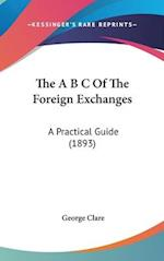 The A B C of the Foreign Exchanges af George Clare