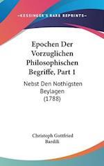 Epochen Der Vorzuglichen Philosophischen Begriffe, Part 1 af Christoph Gottfried Bardili