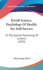 Jewish Science, Psychology of Health, Joy and Success af Alfred Geiger Moses