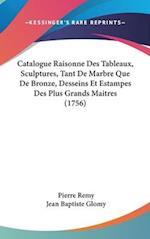 Catalogue Raisonne Des Tableaux, Sculptures, Tant de Marbre Que de Bronze, Desseins Et Estampes Des Plus Grands Maitres (1756) af Pierre Remy, Jean Baptiste Glomy
