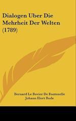 Dialogen Uber Die Mehrheit Der Welten (1789) af Bernard Le Bovier Fontenelle, Johann Elert Bode