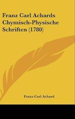 Franz Carl Achards Chymisch-Physische Schriften (1780) af Franz Carl Achard