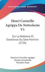 Henri Corneille Agrippa de Nettesheim V1 af Henricus Cornelius Agrippa, Nicolas Gueudeville, Theodore Haak