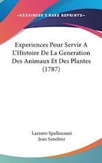 Experiences Pour Servir A L'Histoire de La Generation Des Animaux Et Des Plantes (1787) af Lazzaro Spallanzani, Jean Senebier