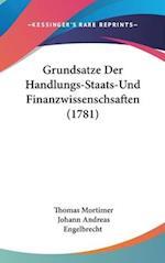 Grundsatze Der Handlungs-Staats-Und Finanzwissenschsaften (1781) af Thomas Mortimer, Johann Andreas Engelbrecht