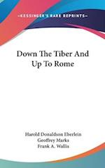 Down the Tiber and Up to Rome af Geoffrey J. Marks, Frank A. Wallis, Harold Donaldson Eberlein