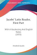Jacobs' Latin Reader, First Part af Friedrich Jacobs