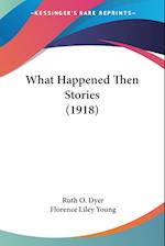 What Happened Then Stories (1918) af Ruth O. Dyer