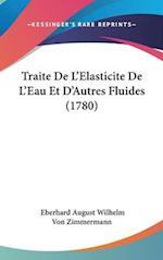 Traite de L'Elasticite de L'Eau Et D'Autres Fluides (1780) af Eberhard August Wilhelm Von Zimmermann