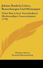 Johann Bunkels Leben, Bemerkungen Und Meinungen af Konrad Haemmerling, Thomas Amory