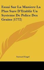 Essai Sur La Maniere La Plus Sure D'Etablir Un Systeme de Police Des Grains (1772) af Samuel Engel