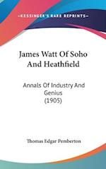 James Watt of Soho and Heathfield af Thomas Edgar Pemberton