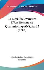 La Derniere Avanture D'Un Homme de Quarantecinq-ANS, Part 2 (1783) af Nicolas-Edme Retif De La Bretonne
