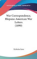 War Correspondence, Hispano-American War Letters (1890) af Nicholas Senn