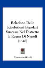 Relatione Delle Rivolutioni Popolari Successe Nel Distretto E Regno Di Napoli (1648) af Alessandro Giraffi