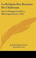 La Religion Des Bramins de L'Indostan af Alexander Dow, Jean Rodolphe Sinner