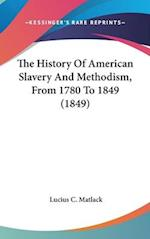 The History of American Slavery and Methodism, from 1780 to 1849 (1849) af Lucius C. Matlack