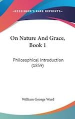 On Nature and Grace, Book 1 af William George Ward