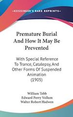 Premature Burial and How It May Be Prevented af Walter Robert Hadwen, William Tebb, Edward Perry Vollum