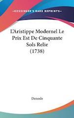 L'Aristippe Modernel Le Prix Est de Cinquante Sols Relie (1738) af Denesle