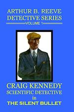 Arthur B. Reeve Detective Series Volume 1: Craig Kennedy Scientific Detective - The Silent Bullet af Arthur B. Reeve