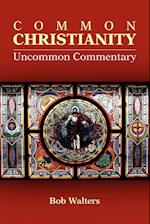 Common Christianity / Uncommon Commentary af Bob Walters