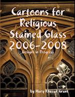 Cartoons for Religious Stained Glass 2006-2008
