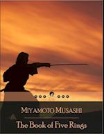 Book of Five Rings: A Text on Kenjutsu and the Martial Arts in General, Written by the Swordsman Miyamoto Musashi