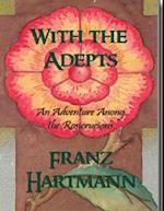 With the Adepts - An Adventure Among the Rosicrucians af Franz Hartmann