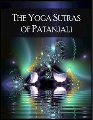 Yoga Sutras of Patanjali: The Book of the Spiritual Man - 196 Indian Sutras (Aphorisms) That Constitute the Foundational Text of Raja Yoga af Patanjali