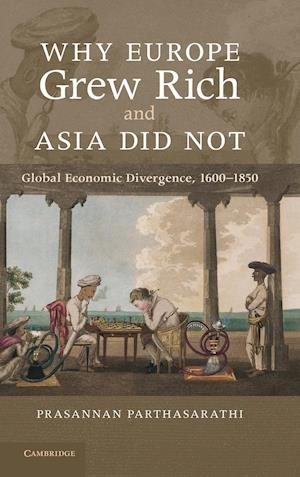 Why Europe Grew Rich and Asia Did Not: Global Economic Divergence, 1600-1850