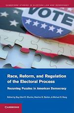 Race, Reform, and Regulation of the Electoral Process (Cambridge Studies in Election Law and Democracy)
